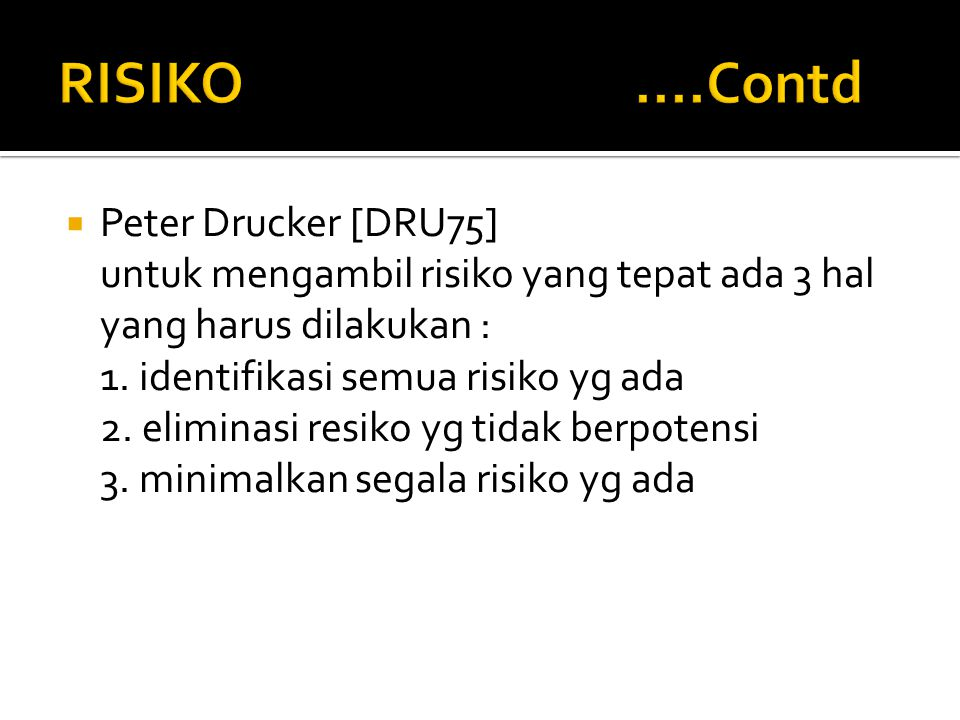 RISIKO ....Contd Peter Drucker [DRU75]